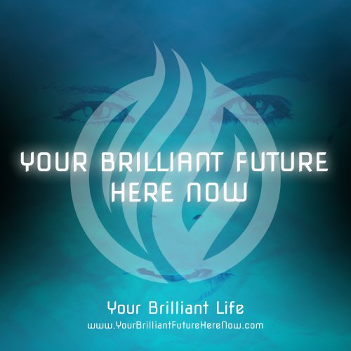 Your Brilliant Future Here Now