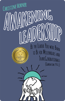 Awakening Leadership: Be the Leader You Were Born to Be for Millennials and TransGenerationals (Generations Y & Z) by Christine Horner